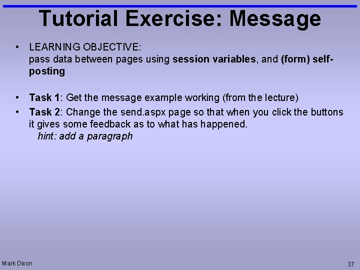 Tutorial Exercise: Message • LEARNING OBJECTIVE: pass data between pages using session variables, and