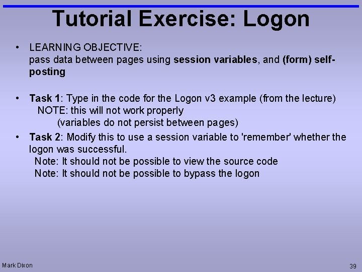 Tutorial Exercise: Logon • LEARNING OBJECTIVE: pass data between pages using session variables, and
