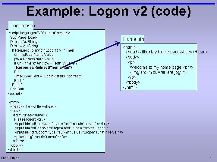 "Example: Logon v 2 (code) Logon. aspx <script language=""VB"" runat=""server""> Sub Page_Load() Dim un"