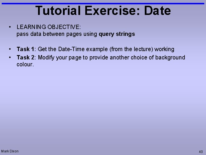Tutorial Exercise: Date • LEARNING OBJECTIVE: pass data between pages using query strings •