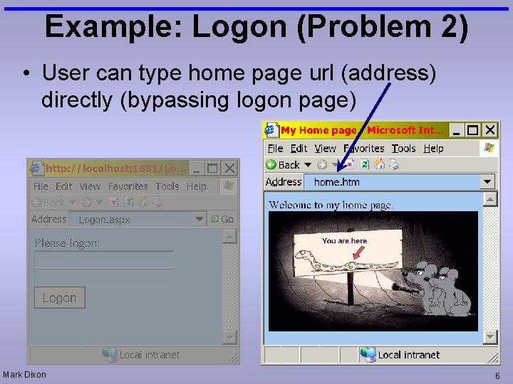 Example: Logon (Problem 2) • User can type home page url (address) directly (bypassing