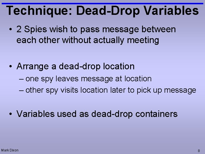 Technique: Dead-Drop Variables • 2 Spies wish to pass message between each other without
