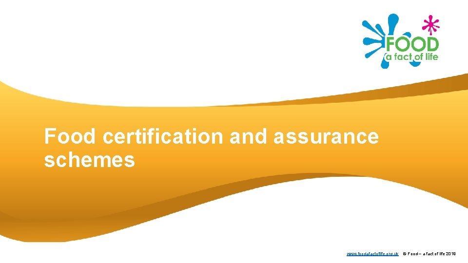 Food certification and assurance schemes www. foodafactoflife. org. uk © Food – a fact