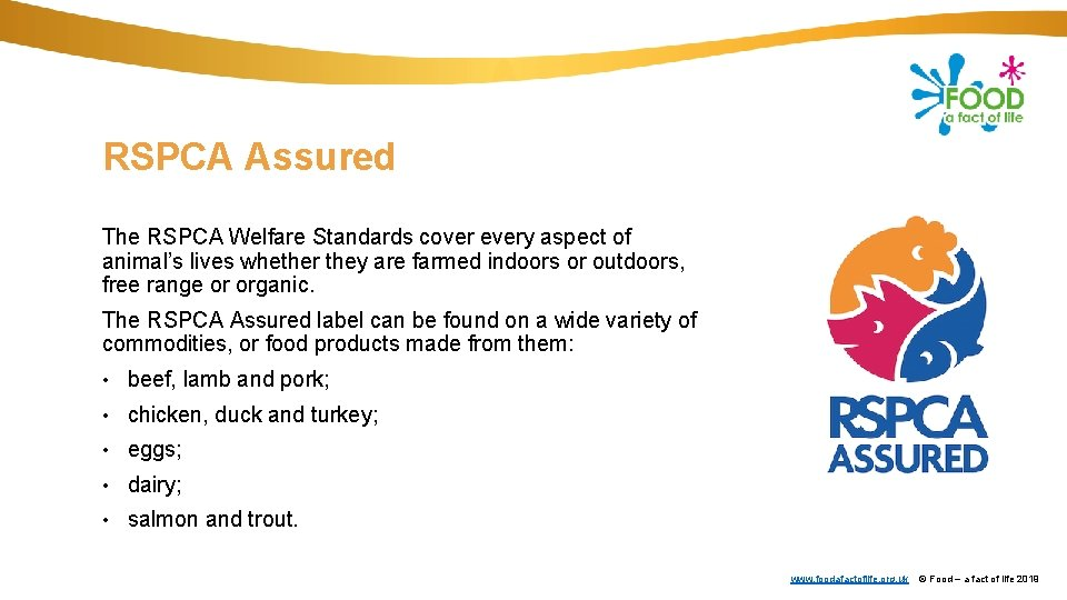 RSPCA Assured The RSPCA Welfare Standards cover every aspect of animal's lives whether they