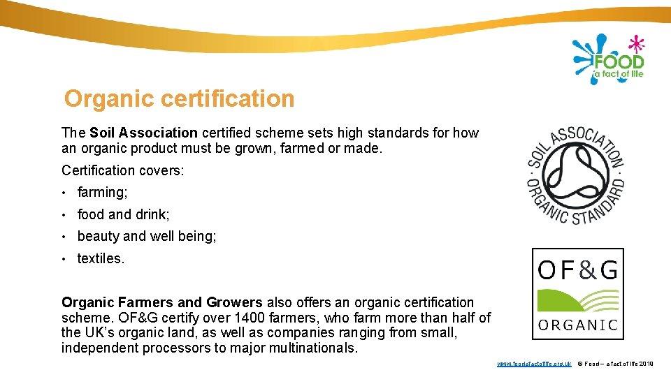 Organic certification The Soil Association certified scheme sets high standards for how an organic