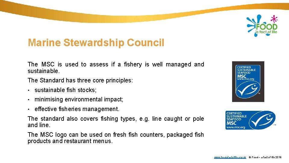 Marine Stewardship Council The MSC is used to assess if a fishery is well