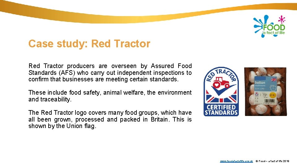Case study: Red Tractor producers are overseen by Assured Food Standards (AFS) who carry
