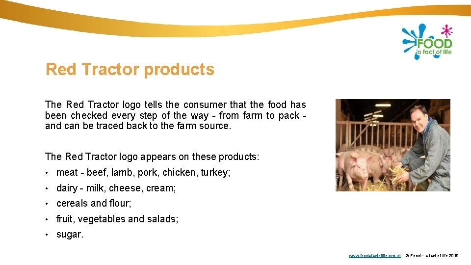 Red Tractor products The Red Tractor logo tells the consumer that the food has