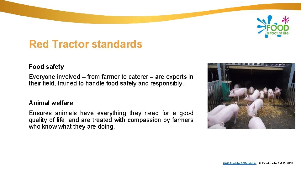 Red Tractor standards Food safety Everyone involved – from farmer to caterer – are
