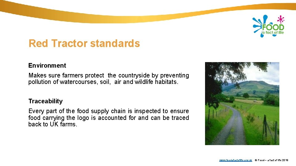 Red Tractor standards Environment Makes sure farmers protect the countryside by preventing pollution of