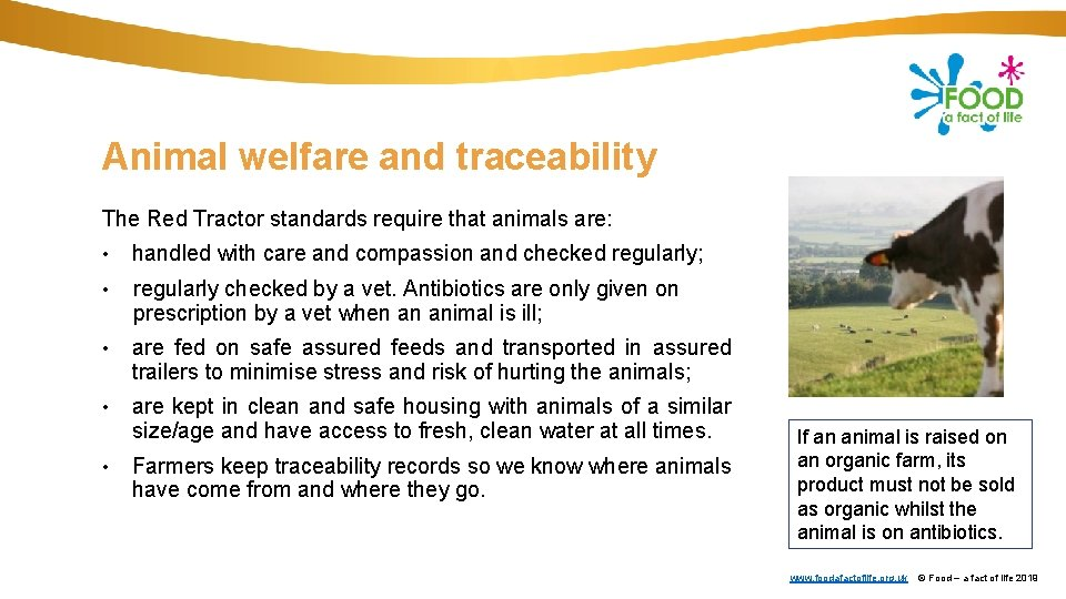 Animal welfare and traceability The Red Tractor standards require that animals are: • handled