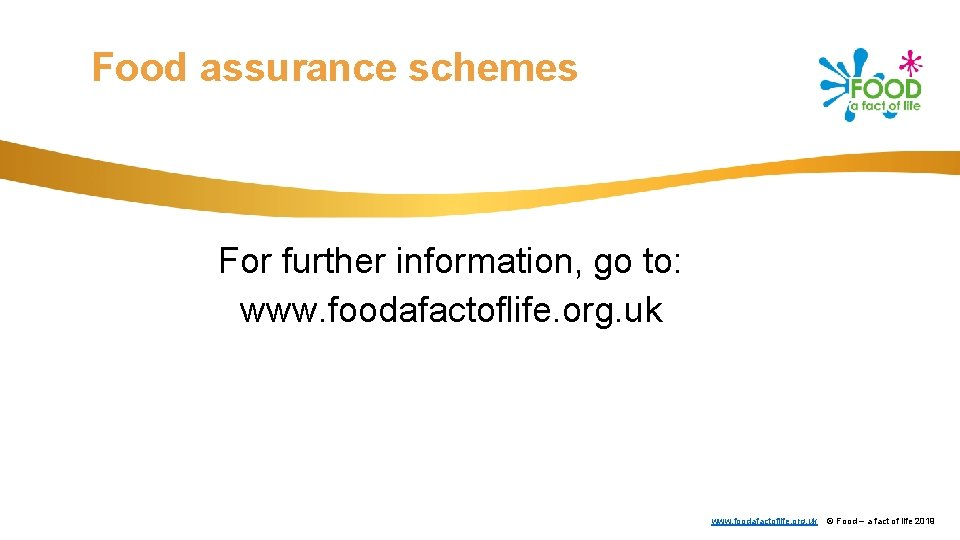 Food assurance schemes For further information, go to: www. foodafactoflife. org. uk © Food