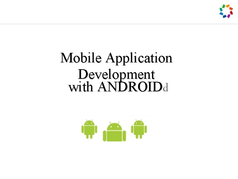 Mobile Application Development with ANDROIDd