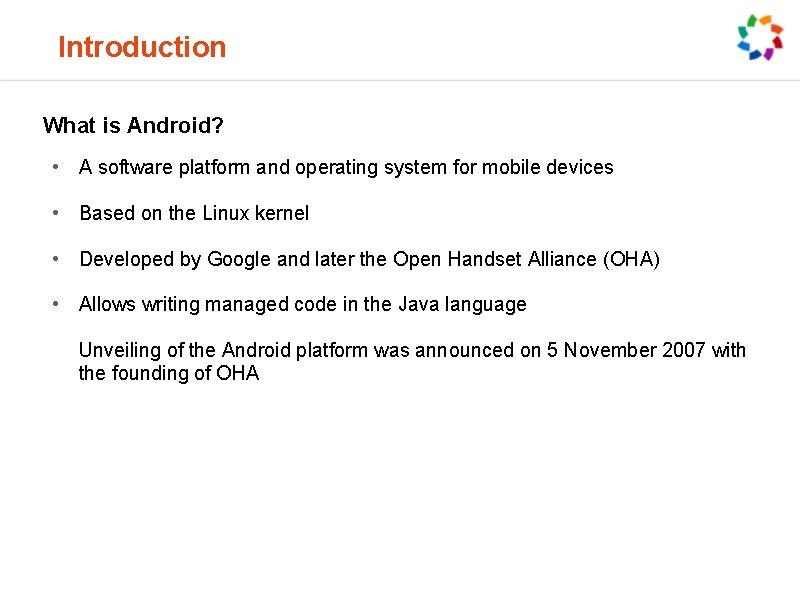 Introduction What is Android? • A software platform and operating system for mobile devices