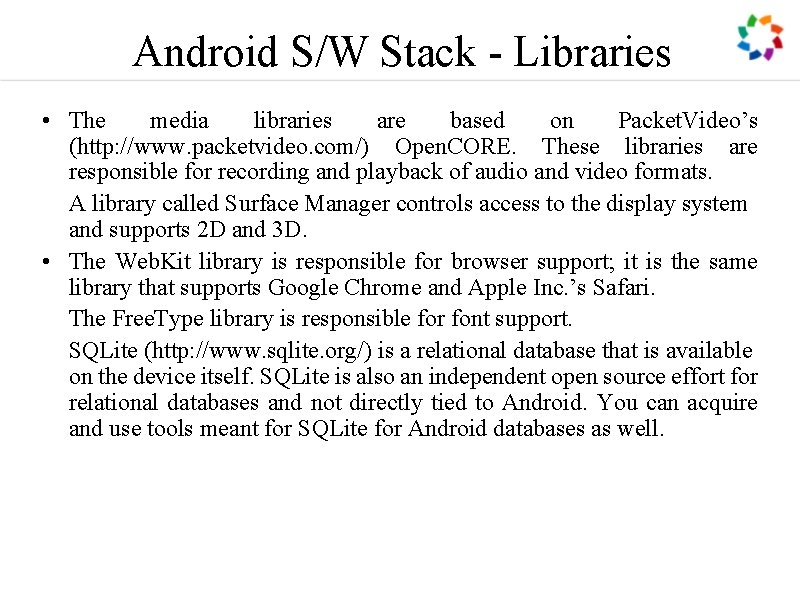 Android S/W Stack - Libraries • The media libraries are based on Packet. Video's