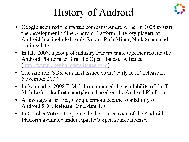 History of Android • Google acquired the startup company Android Inc. in 2005 to