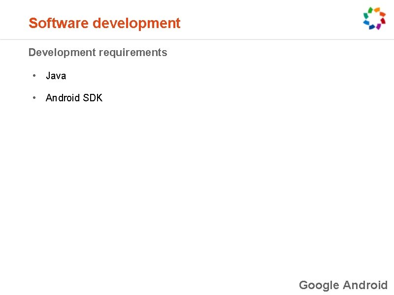 Software development Development requirements • Java • Android SDK Google Android