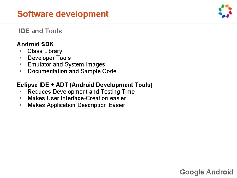 Software development IDE and Tools Android SDK • Class Library • Developer Tools •