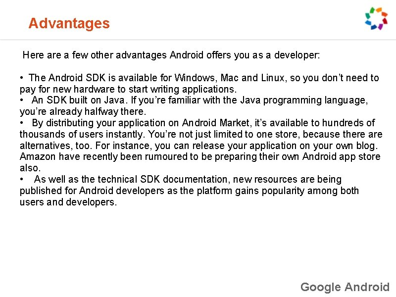 Advantages Here a few other advantages Android offers you as a developer: • The