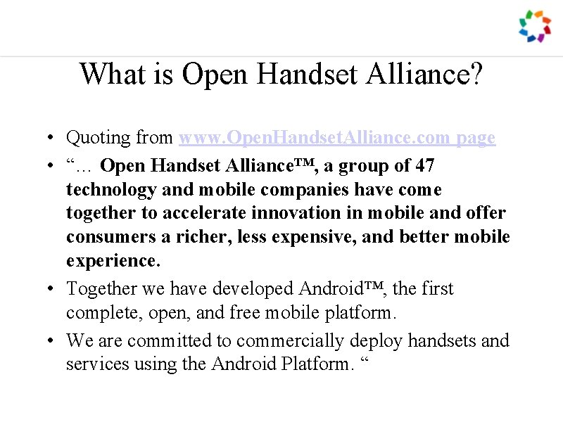 What is Open Handset Alliance? • Quoting from www. Open. Handset. Alliance. com page