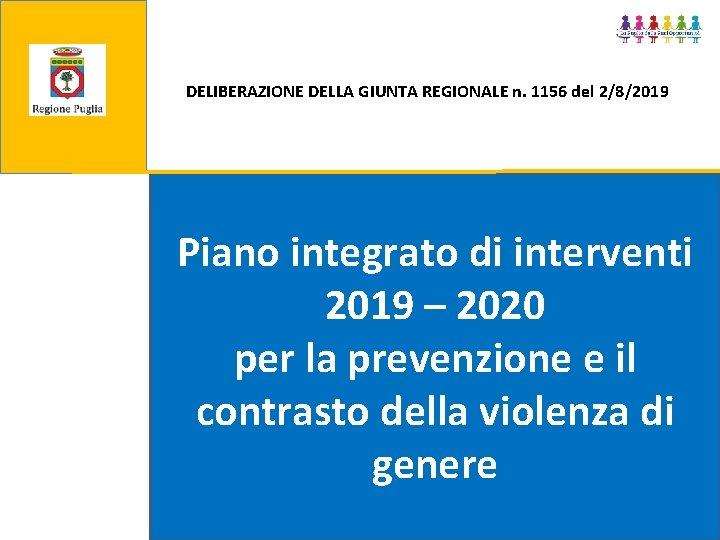 DELIBERAZIONE DELLA GIUNTA REGIONALE n. 1156 del 2/8/2019 Piano integrato di interventi 2019 –