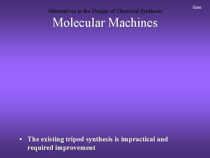 Alternatives in the Design of Chemical Synthesis Molecular Machines • The existing tripod synthesis