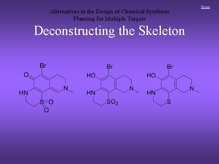 Alternatives in the Design of Chemical Synthesis Planning for Multiple Targets Deconstructing the Skeleton