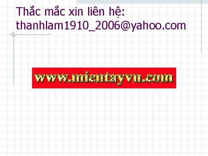 Thắc mắc xin liên hệ: thanhlam 1910_2006@yahoo. com