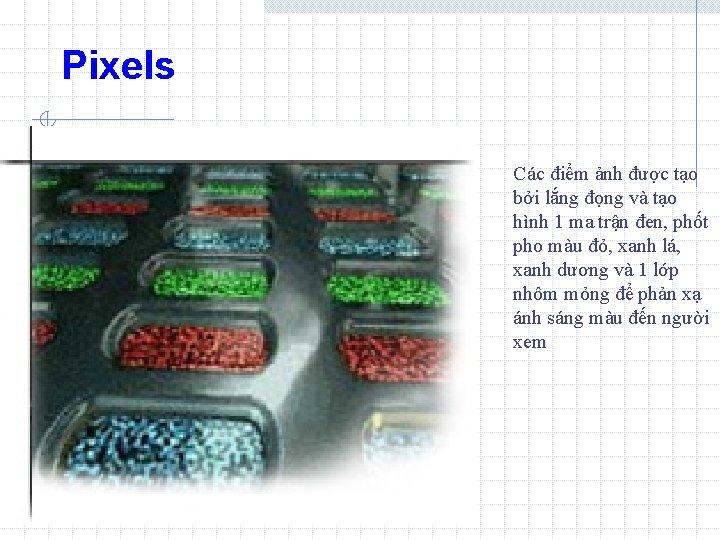 Pixels Các điểm ảnh được tạo bởi lắng đọng và tạo hình 1 ma