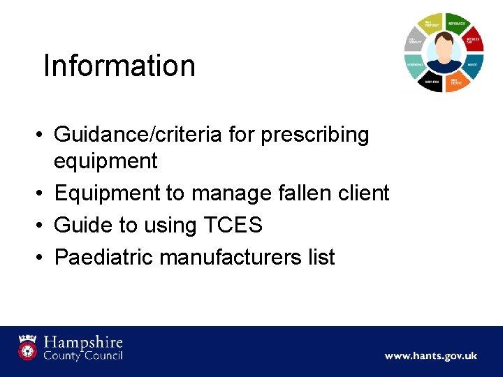 Information • Guidance/criteria for prescribing equipment • Equipment to manage fallen client • Guide