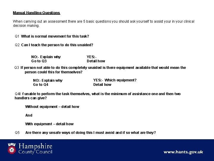 Manual Handling Questions When carrying out an assessment there are 5 basic questions you