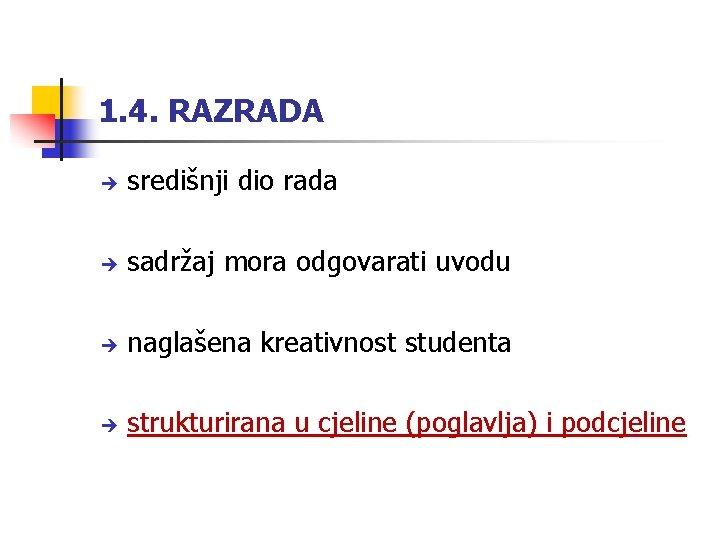 1. 4. RAZRADA središnji dio rada sadržaj mora odgovarati uvodu naglašena kreativnost studenta strukturirana