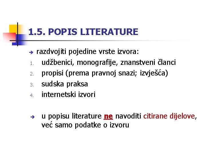 1. 5. POPIS LITERATURE 1. 2. 3. 4. razdvojiti pojedine vrste izvora: udžbenici, monografije,