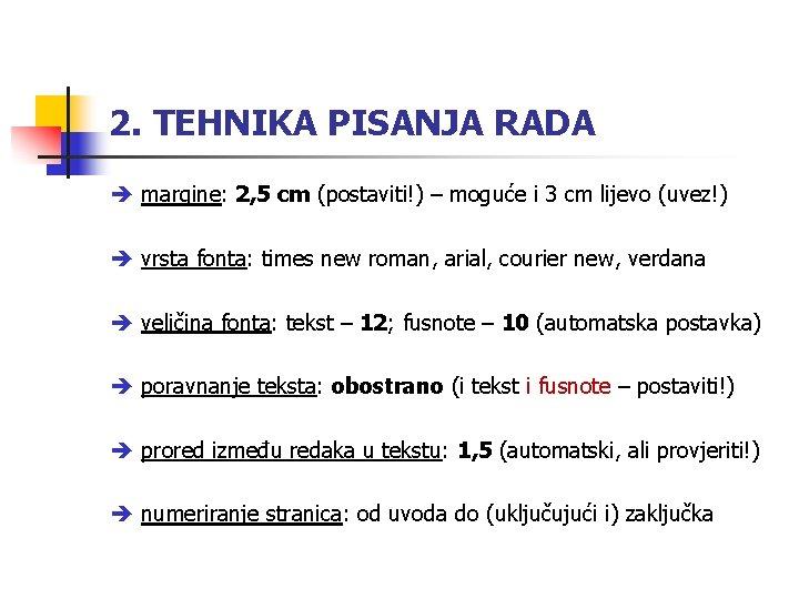 2. TEHNIKA PISANJA RADA margine: 2, 5 cm (postaviti!) – moguće i 3 cm