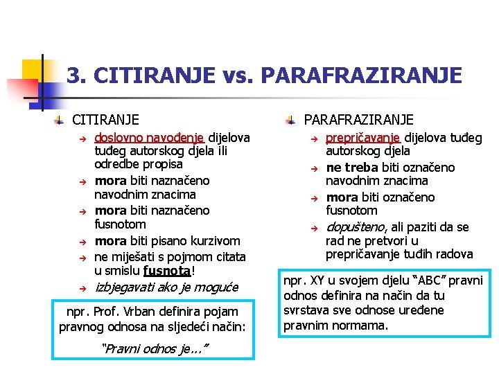 3. CITIRANJE vs. PARAFRAZIRANJE CITIRANJE doslovno navođenje dijelova tuđeg autorskog djela ili odredbe propisa