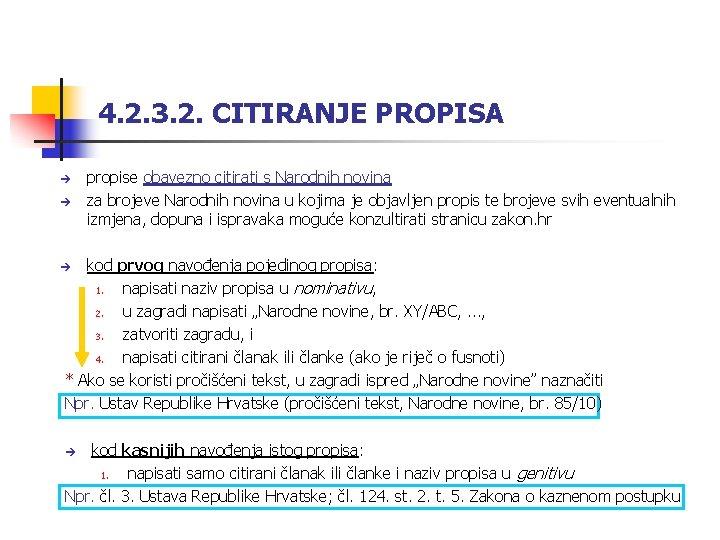 4. 2. 3. 2. CITIRANJE PROPISA propise obavezno citirati s Narodnih novina za brojeve