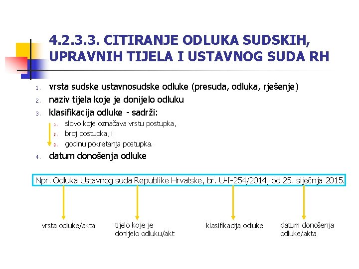 4. 2. 3. 3. CITIRANJE ODLUKA SUDSKIH, UPRAVNIH TIJELA I USTAVNOG SUDA RH 1.