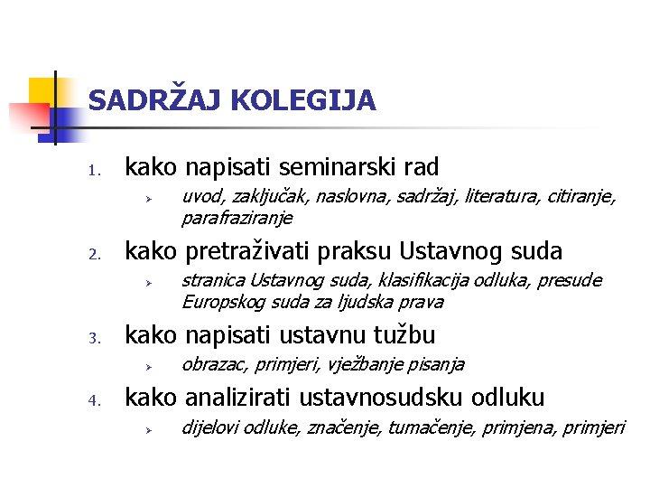 SADRŽAJ KOLEGIJA 1. kako napisati seminarski rad Ø 2. kako pretraživati praksu Ustavnog suda