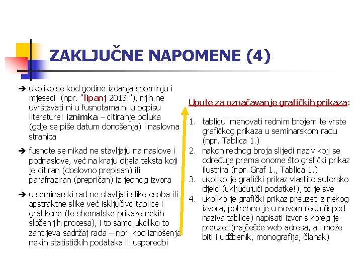 """ZAKLJUČNE NAPOMENE (4) ukoliko se kod godine izdanja spominju i mjeseci (npr. """"lipanj 2013."""