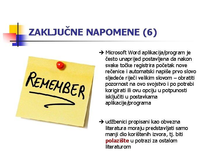 ZAKLJUČNE NAPOMENE (6) Microsoft Word aplikacija/program je često unaprijed postavljena da nakon svake točke