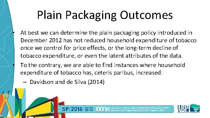 Plain Packaging Outcomes • At best we can determine the plain packaging policy introduced