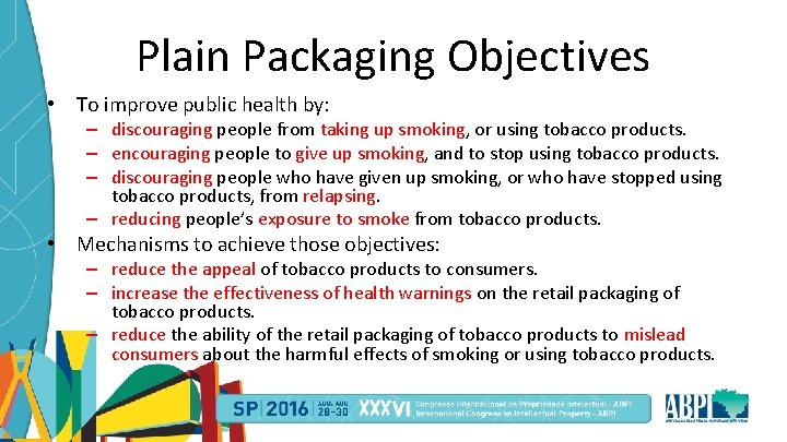 Plain Packaging Objectives • To improve public health by: – discouraging people from taking