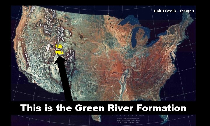 Unit 3 Fossils – Lesson 1 This is the Green River Formation