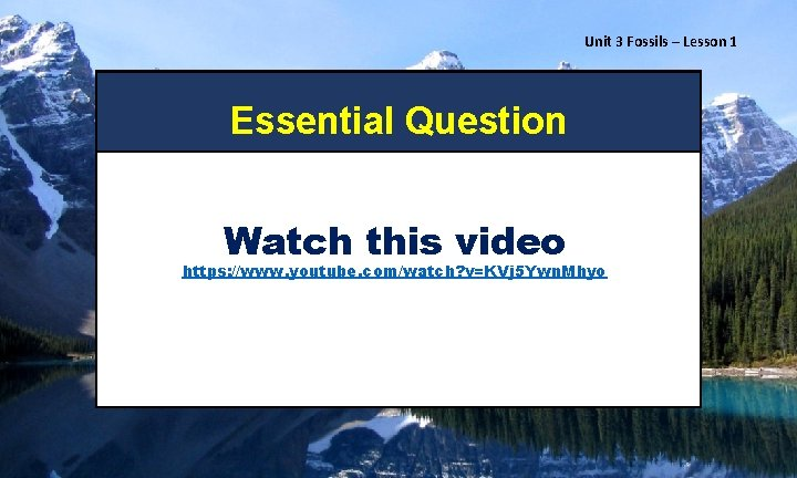 Unit 3 Fossils – Lesson 1 Essential Question Watch this video https: //www. youtube.