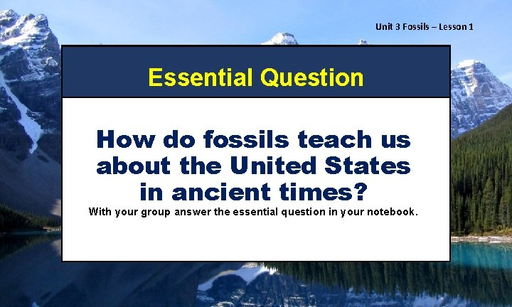 Unit 3 Fossils – Lesson 1 Essential Question How do fossils teach us about