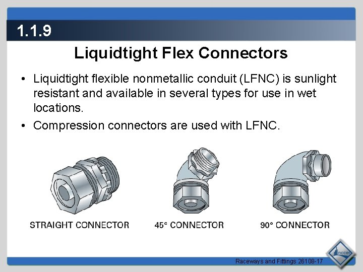 1. 1. 9 Liquidtight Flex Connectors • Liquidtight flexible nonmetallic conduit (LFNC) is sunlight