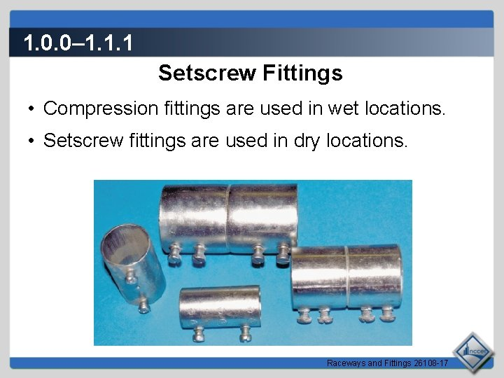 1. 0. 0– 1. 1. 1 Setscrew Fittings • Compression fittings are used in