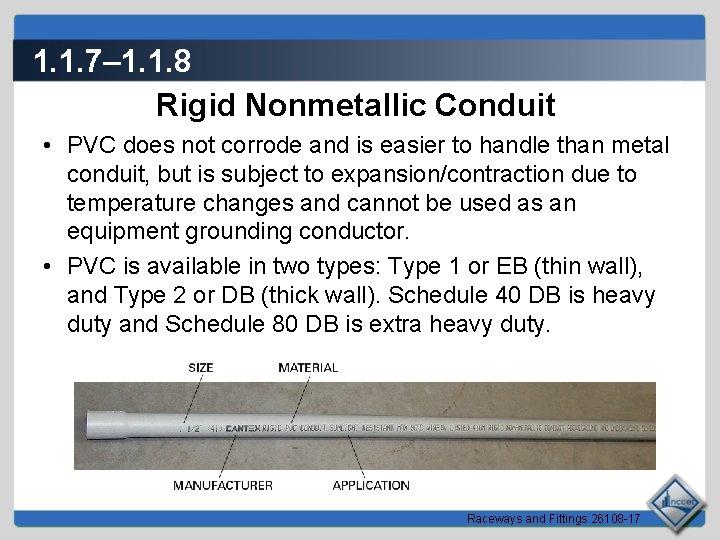 1. 1. 7– 1. 1. 8 Rigid Nonmetallic Conduit • PVC does not corrode