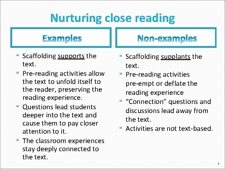 Nurturing close reading Scaffolding supports the text. Pre-reading activities allow the text to unfold