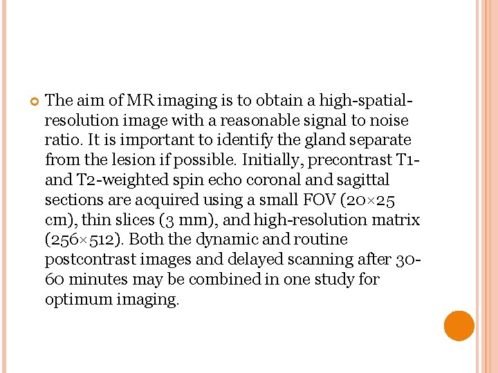 The aim of MR imaging is to obtain a high-spatialresolution image with a